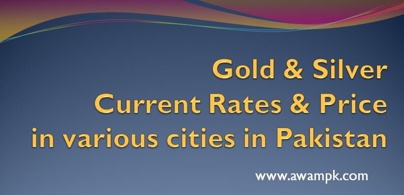 Gold & Silver today's  Rates in Pakistan