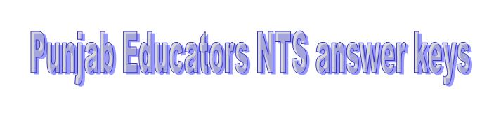 Punjab Educator Jobs Nts Test Answer Key & Result